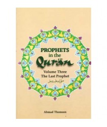 Prophets In The Quran: The Last Prophet Vol 3